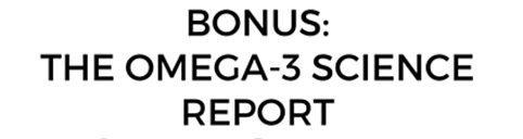 BONUS OMEGA-3 SCIENCE REPORT