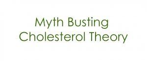 Myth Busting Cholesterol Theory