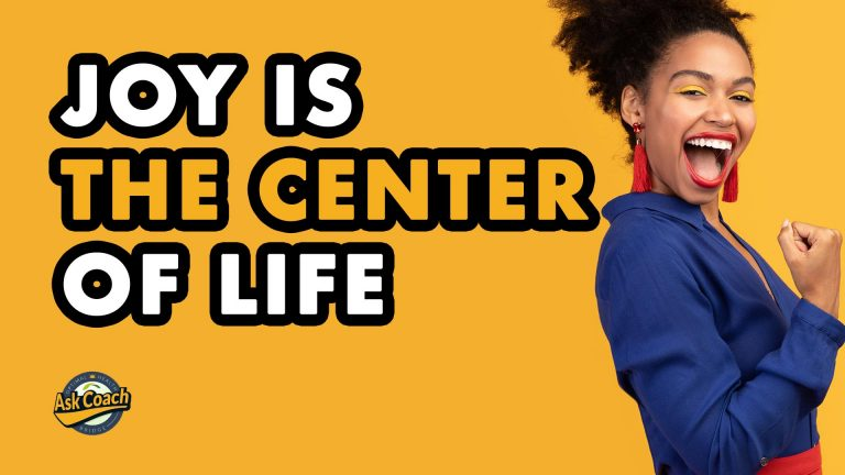 Joy Is The Center Of Life